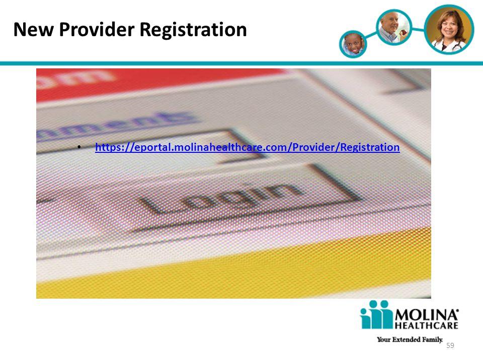 Headline Goes Here Item 1 Item 2 Item 3 New Provider Registration https://eportal.molinahealthcare.com/Provider/Registration 59