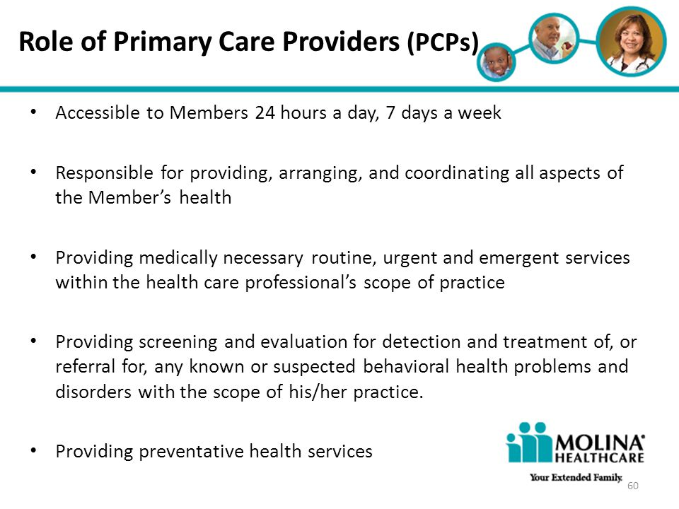 Headline Goes Here Item 1 Item 2 Item 3 Role of Primary Care Providers (PCPs) Accessible to Members 24 hours a day, 7 days a week Responsible for prov
