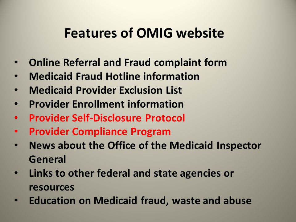 Features of OMIG website Online Referral and Fraud complaint form Medicaid Fraud Hotline information Medicaid Provider Exclusion List Provider Enrollm