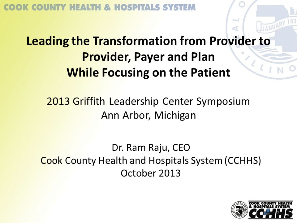 Leading the Transformation from Provider to Provider, Payer and Plan While Focusing on the Patient 2013 Griffith Leadership Center Symposium Ann Arbor, Michigan Dr.