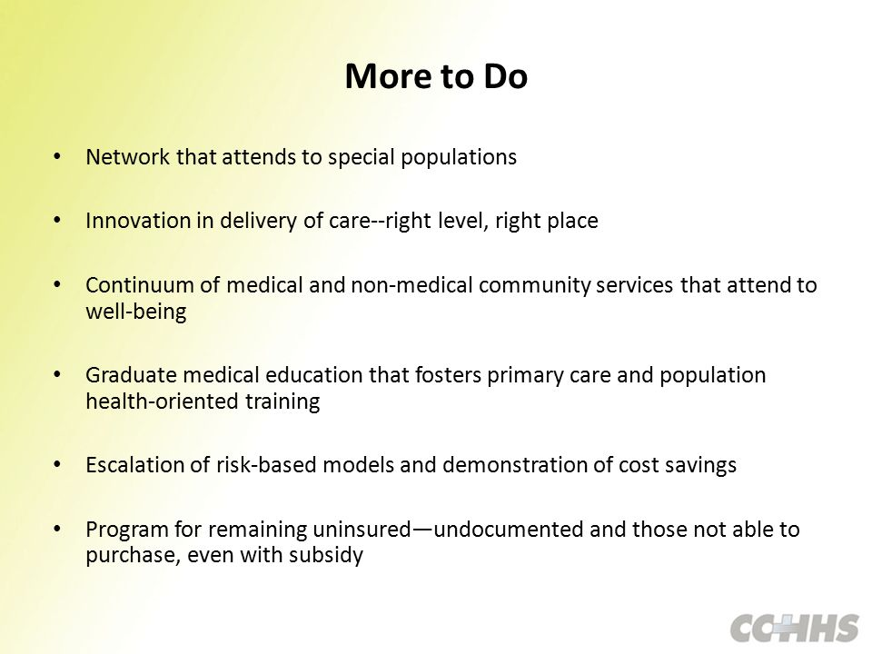 More to Do Network that attends to special populations Innovation in delivery of care--right level, right place Continuum of medical and non-medical c
