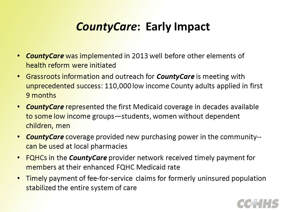 CountyCare: Early Impact CountyCare was implemented in 2013 well before other elements of health reform were initiated Grassroots information and outr