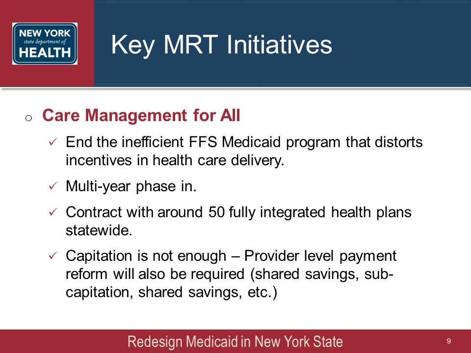 Key MRT Initiatives o Care Management for All End the inefficient FFS Medicaid program that distorts incentives in health care delivery. Multi-year ph