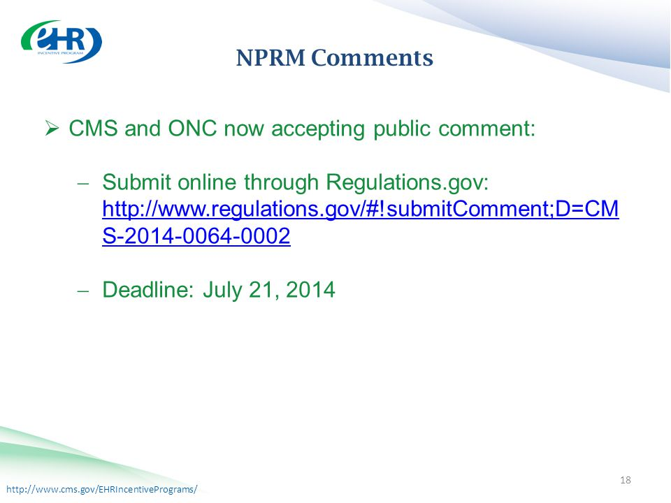 http://www.cms.gov/EHRIncentivePrograms/ NPRM Comments 18 NPRM Comments  CMS and ONC now accepting public comment:  Submit online through Regulations.gov: http://www.regulations.gov/#!submitComment;D=CM S-2014-0064-0002 http://www.regulations.gov/#!submitComment;D=CM S-2014-0064-0002  Deadline: July 21, 2014