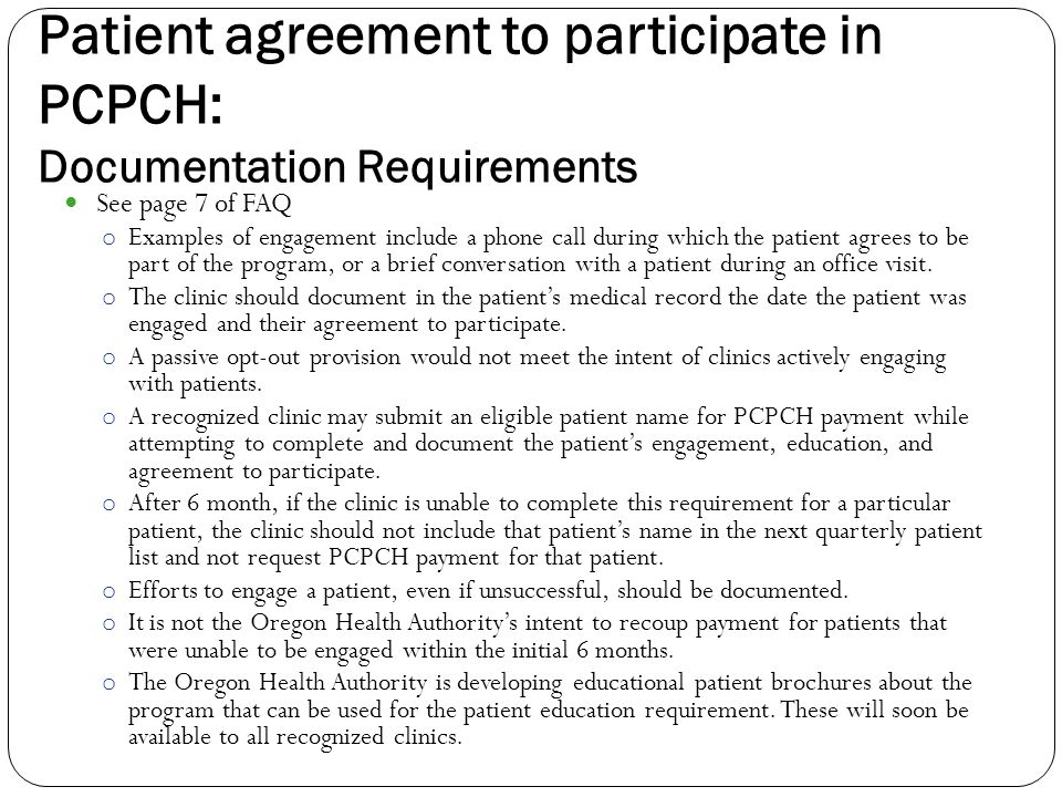 Patient agreement to participate in PCPCH: Documentation Requirements See page 7 of FAQ o Examples of engagement include a phone call during which the