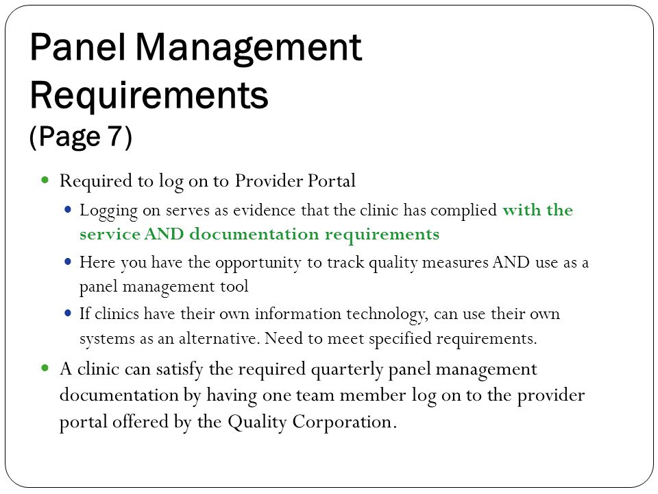 Panel Management Requirements (Page 7) Required to log on to Provider Portal Logging on serves as evidence that the clinic has complied with the servi