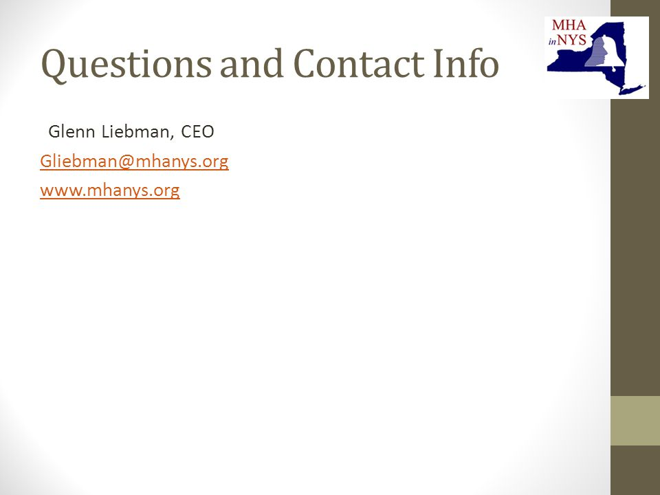 Questions and Contact Info Glenn Liebman, CEO Gliebman@mhanys.org www.mhanys.org
