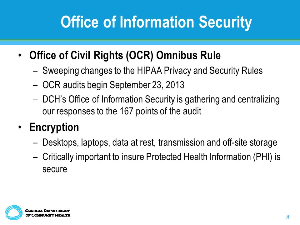8 Office of Information Security Office of Civil Rights (OCR) Omnibus Rule –Sweeping changes to the HIPAA Privacy and Security Rules –OCR audits begin