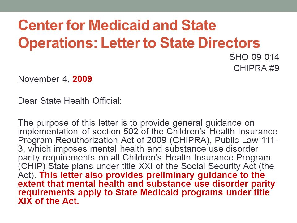 Center for Medicaid and State Operations: Letter to State Directors SHO 09-014 CHIPRA #9 November 4, 2009 Dear State Health Official: The purpose of t
