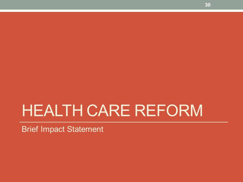 HEALTH CARE REFORM Brief Impact Statement 30