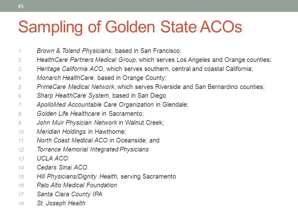 Sampling of Golden State ACOs 1. Brown & Toland Physicians, based in San Francisco; 2. HealthCare Partners Medical Group, which serves Los Angeles and