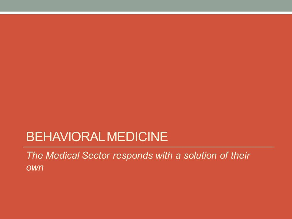 BEHAVIORAL MEDICINE The Medical Sector responds with a solution of their own