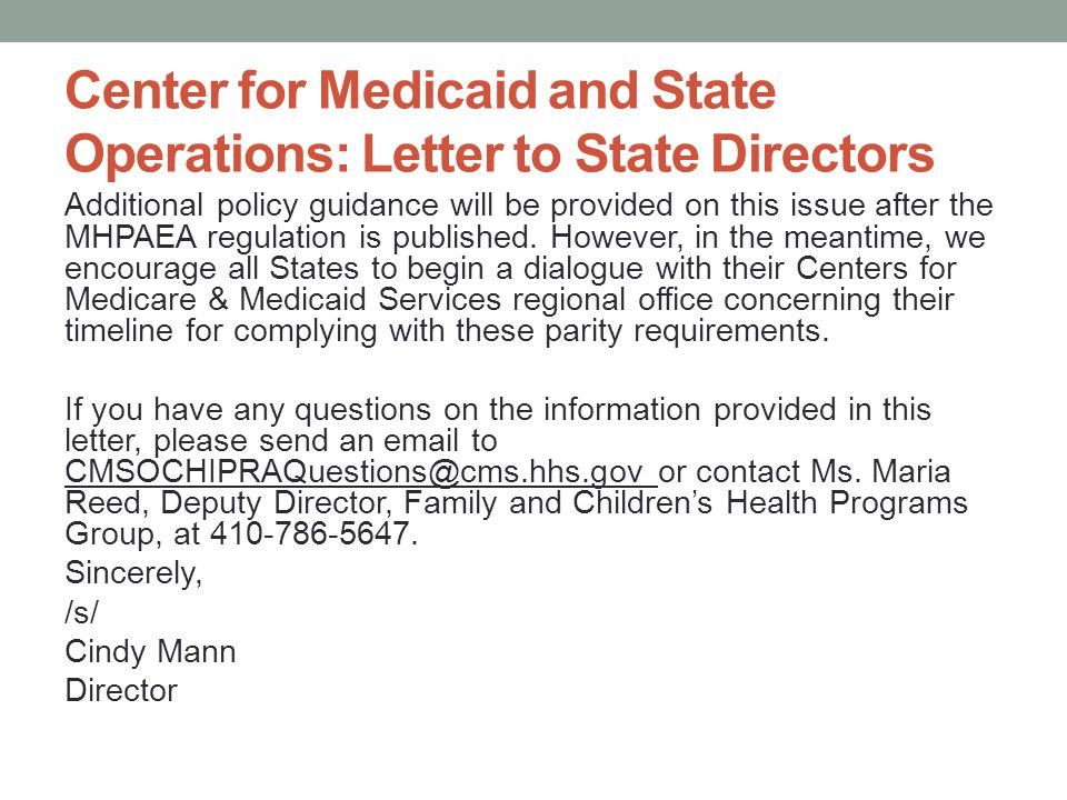 Center for Medicaid and State Operations: Letter to State Directors Additional policy guidance will be provided on this issue after the MHPAEA regulat