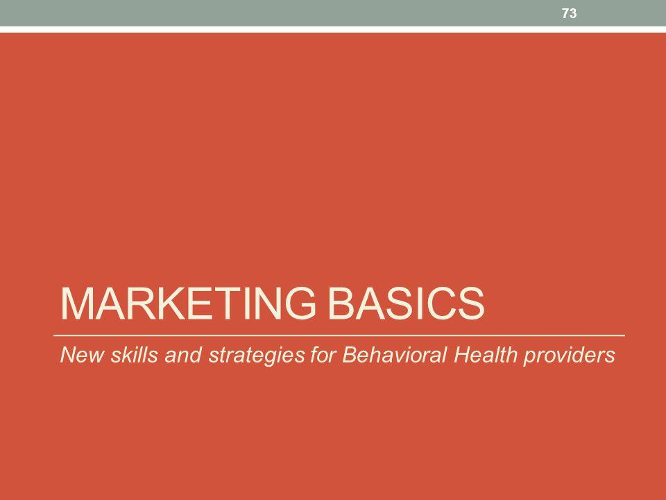 MARKETING BASICS 73 New skills and strategies for Behavioral Health providers
