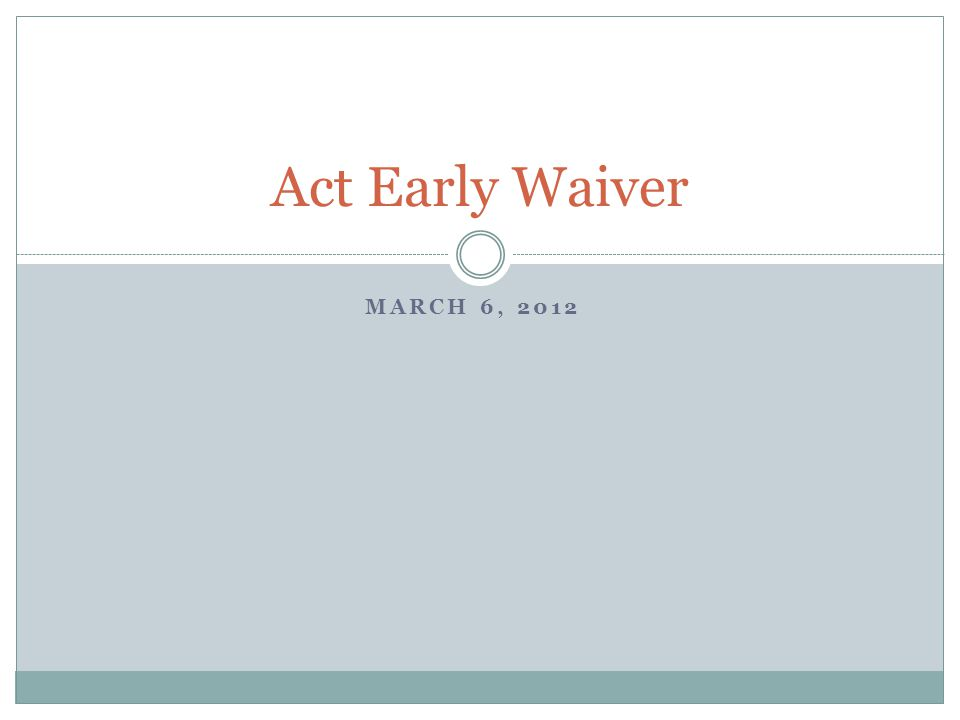MARCH 6, 2012 Act Early Waiver