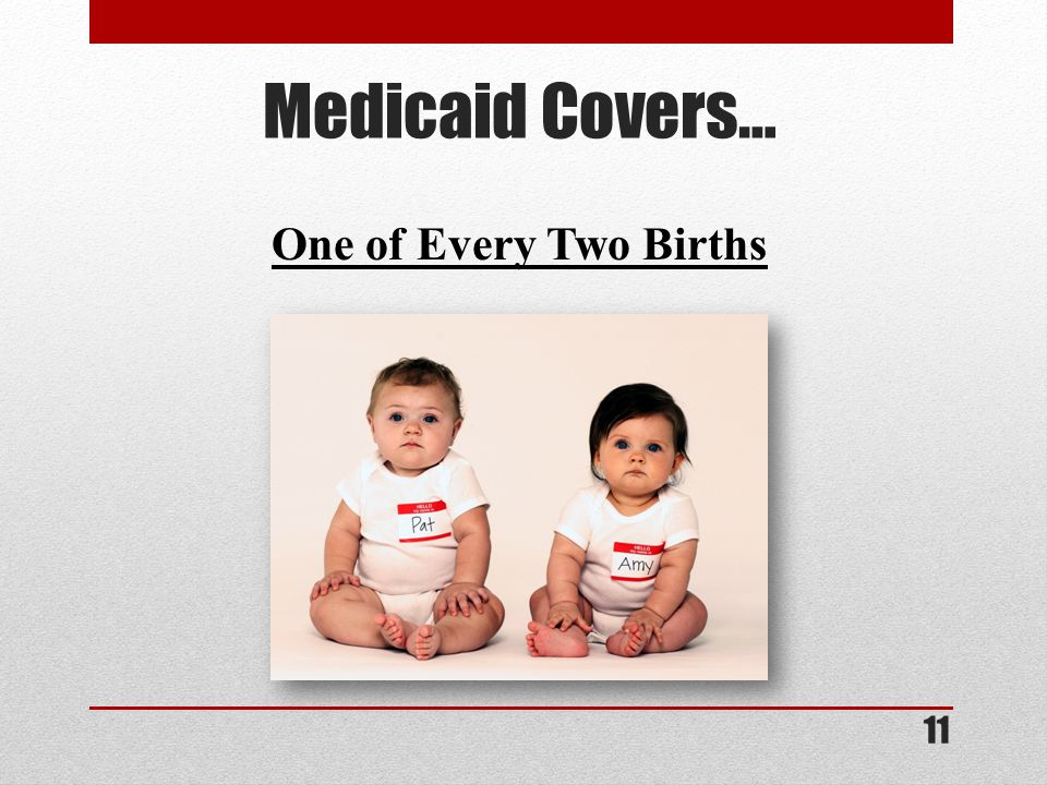 Medicaid Covers… One of Every Two Births 11