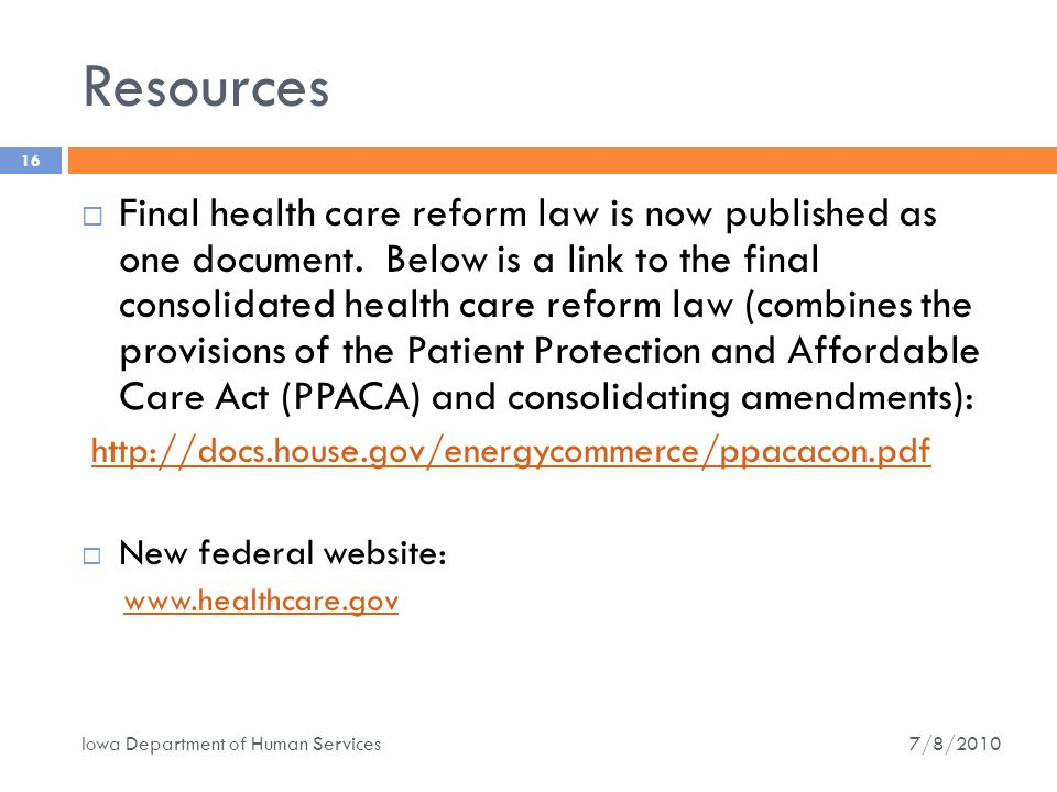 Resources 16  Final health care reform law is now published as one document.