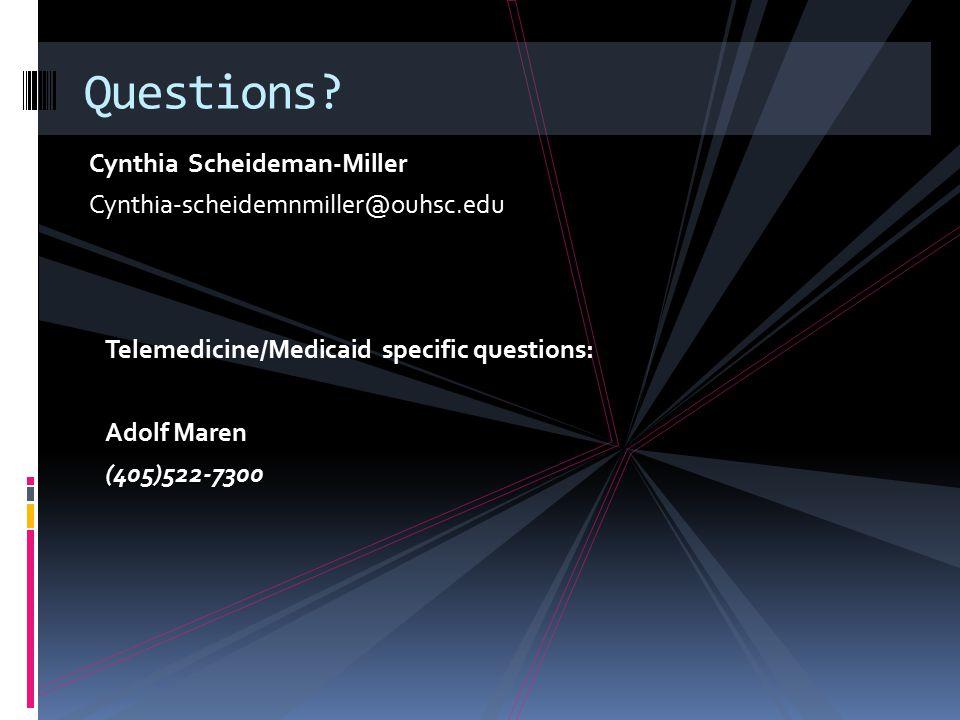 Cynthia Scheideman-Miller Cynthia-scheidemnmiller@ouhsc.edu Questions? Telemedicine/Medicaid specific questions: Adolf Maren (405)522-7300