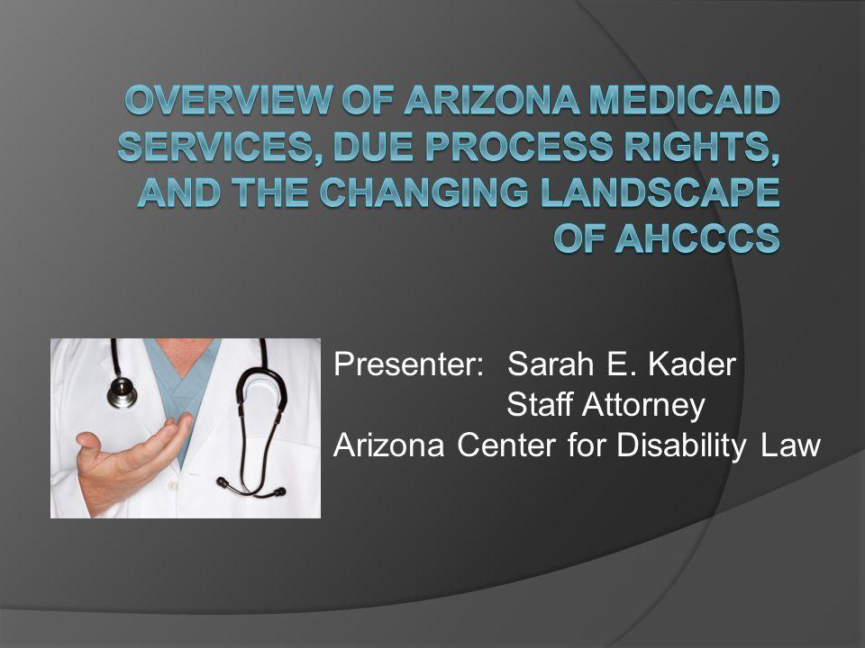 Presenter: Sarah E. Kader Staff Attorney Arizona Center for Disability Law