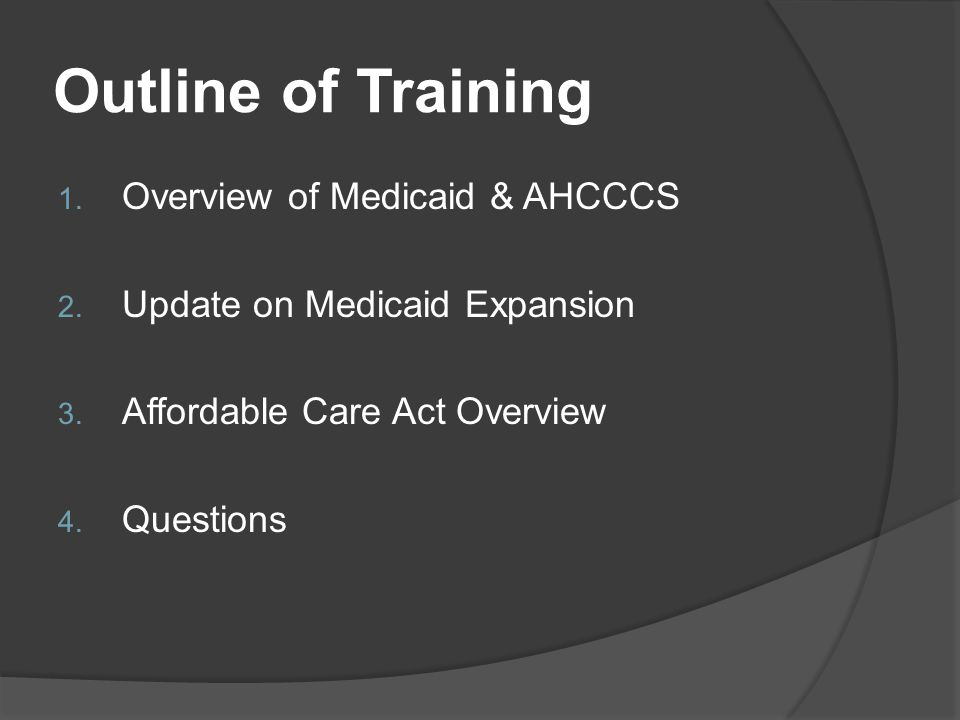 Outline of Training 1. Overview of Medicaid & AHCCCS 2.