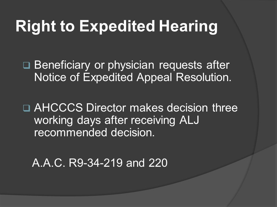 Right to Expedited Hearing  Beneficiary or physician requests after Notice of Expedited Appeal Resolution.  AHCCCS Director makes decision three wor