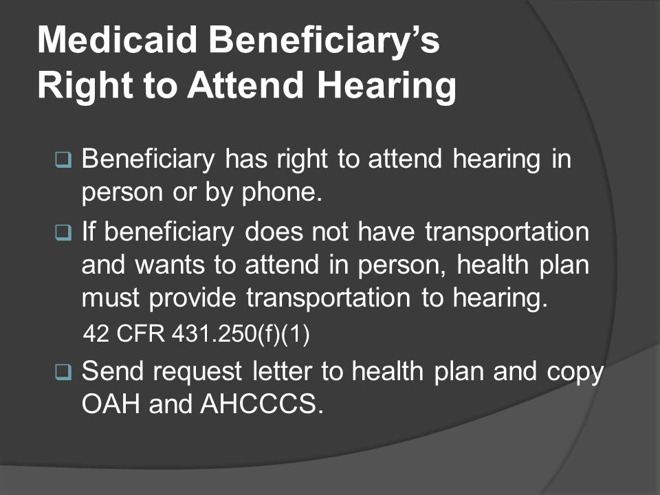 Medicaid Beneficiary's Right to Attend Hearing  Beneficiary has right to attend hearing in person or by phone.