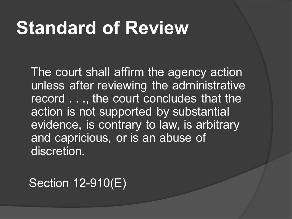 Standard of Review The court shall affirm the agency action unless after reviewing the administrative record..., the court concludes that the action i