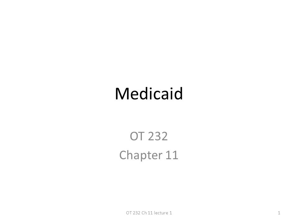 Medicaid OT 232 Chapter 11 1OT 232 Ch 11 lecture 1