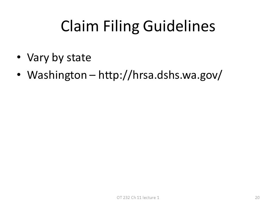 Claim Filing Guidelines Vary by state Washington – http://hrsa.dshs.wa.gov/ OT 232 Ch 11 lecture 120