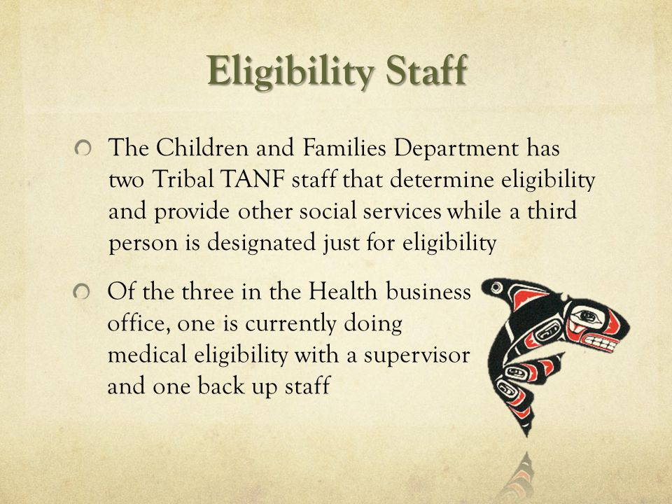 Benefits to Tribal Members Tribal members can apply for and receive basic food benefits and medical coverage right here on the reservation saving a round trip of 70 miles to the local CSO (The tribe serves all Native Americans in the zip codes closest to the reservation) Tribal members can immediately replace a lost EBT card so they may access their benefits right away and not have to wait for a ride to Bremerton More tribal members apply for benefits because they are comfortable coming to tribal staff Low income families can access food stamps, medical and Tribal TANF all at the same time