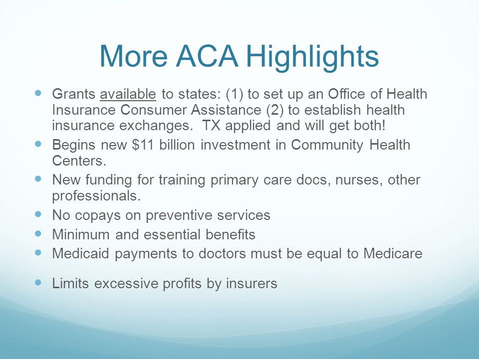 More ACA Highlights Grants available to states: (1) to set up an Office of Health Insurance Consumer Assistance (2) to establish health insurance exch