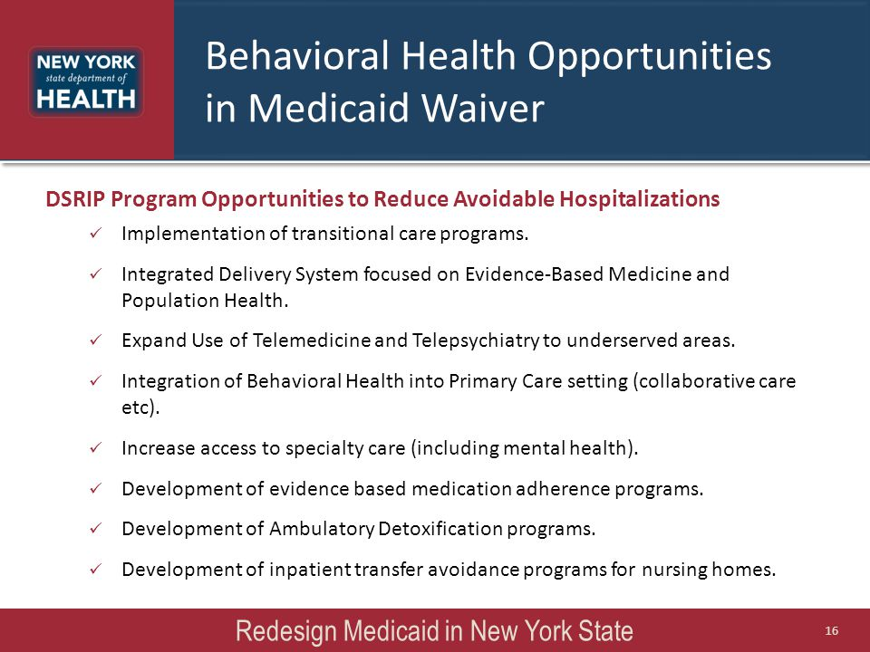 Behavioral Health Opportunities in Medicaid Waiver DSRIP Program Opportunities to Reduce Avoidable Hospitalizations Implementation of transitional car