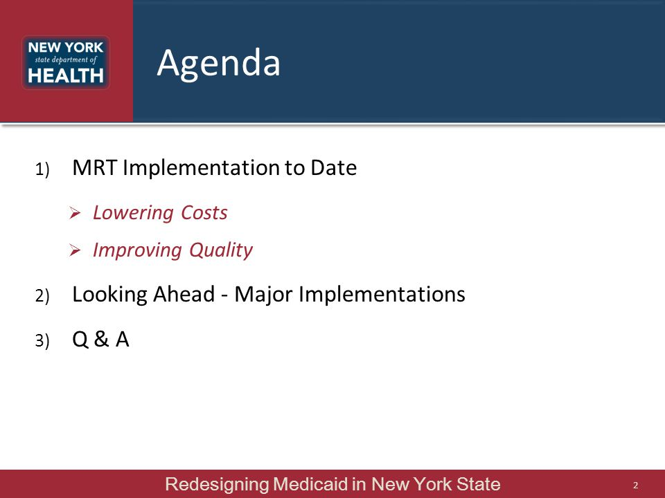 Agenda 1) MRT Implementation to Date  Lowering Costs  Improving Quality 2) Looking Ahead - Major Implementations 3) Q & A Redesigning Medicaid in Ne
