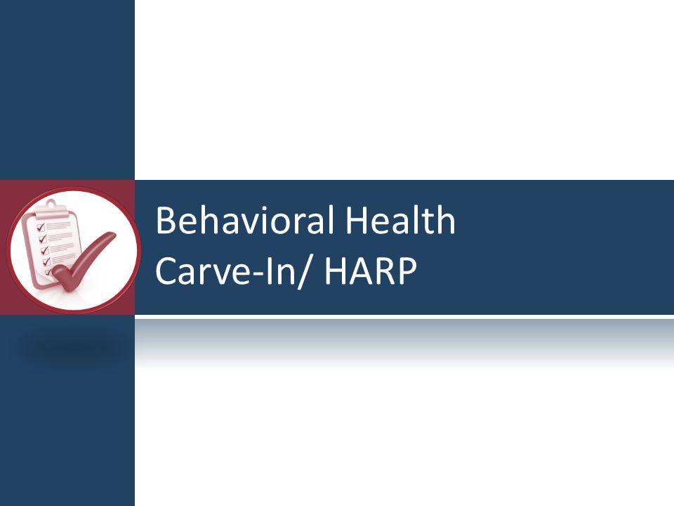 Behavioral Health Carve-In/ HARP