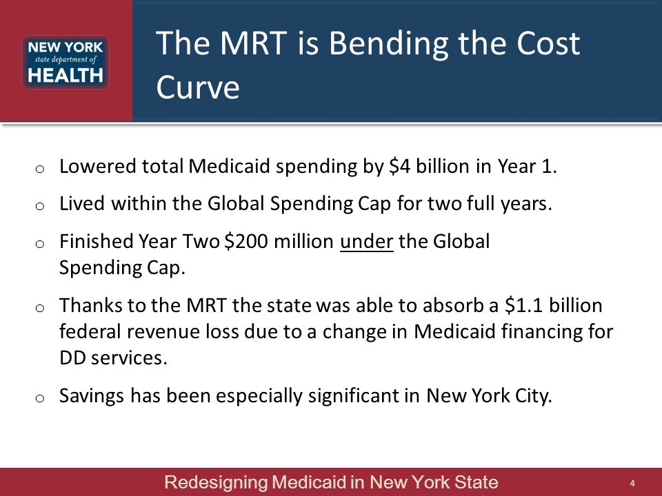 The MRT is Bending the Cost Curve o Lowered total Medicaid spending by $4 billion in Year 1. o Lived within the Global Spending Cap for two full years