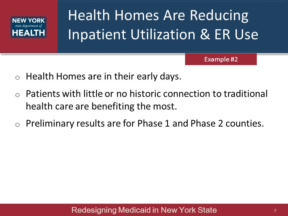 Health Homes Are Reducing Inpatient Utilization & ER Use o Health Homes are in their early days. o Patients with little or no historic connection to t