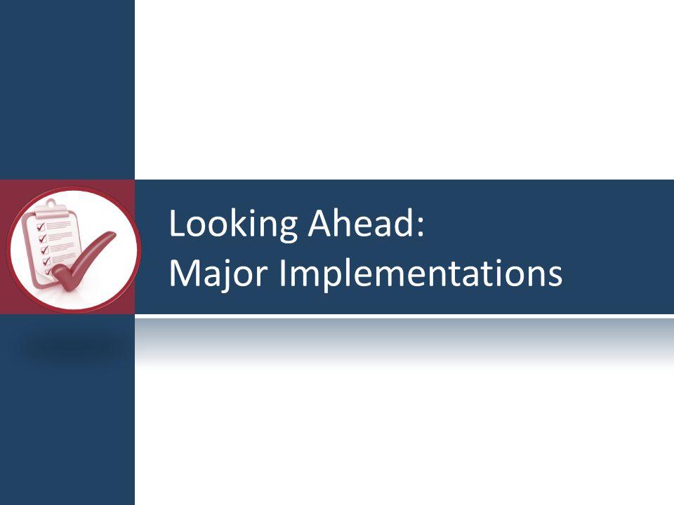 Looking Ahead: Major Implementations
