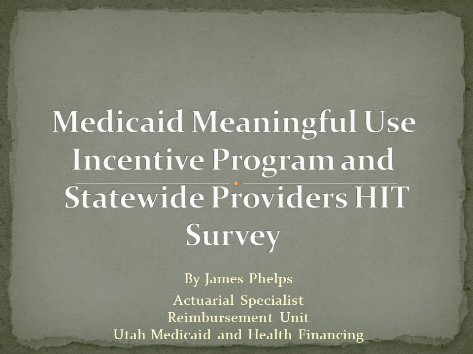 By James Phelps Actuarial Specialist Reimbursement Unit Utah Medicaid and Health Financing