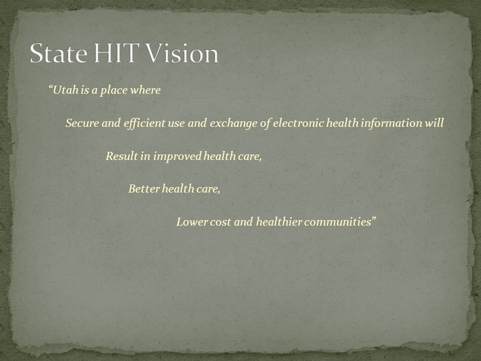 """Utah is a place where Secure and efficient use and exchange of electronic health information will Result in improved health care, Better health care,"