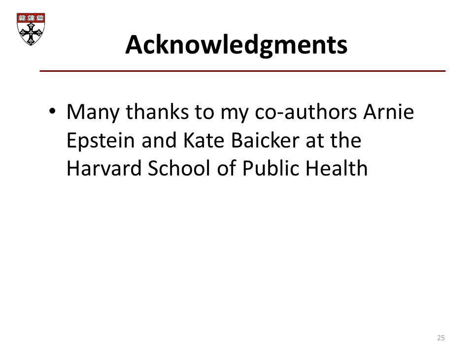 Acknowledgments Many thanks to my co-authors Arnie Epstein and Kate Baicker at the Harvard School of Public Health 25