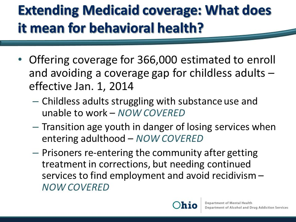 Offering coverage for 366,000 estimated to enroll and avoiding a coverage gap for childless adults – effective Jan.