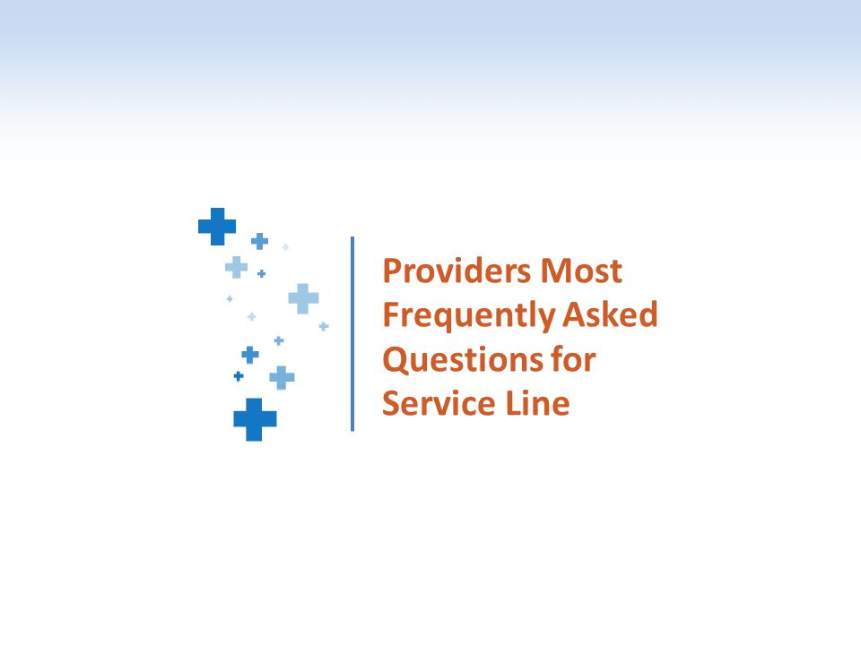 Providers Most Frequently Asked Questions for Service Line
