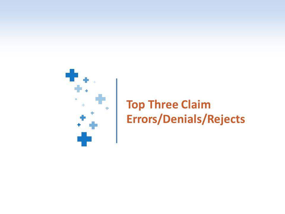 Top Three Claim Errors/Denials/Rejects