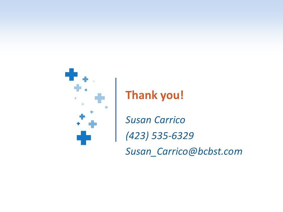 Thank you! Susan Carrico (423) 535-6329 Susan_Carrico@bcbst.com