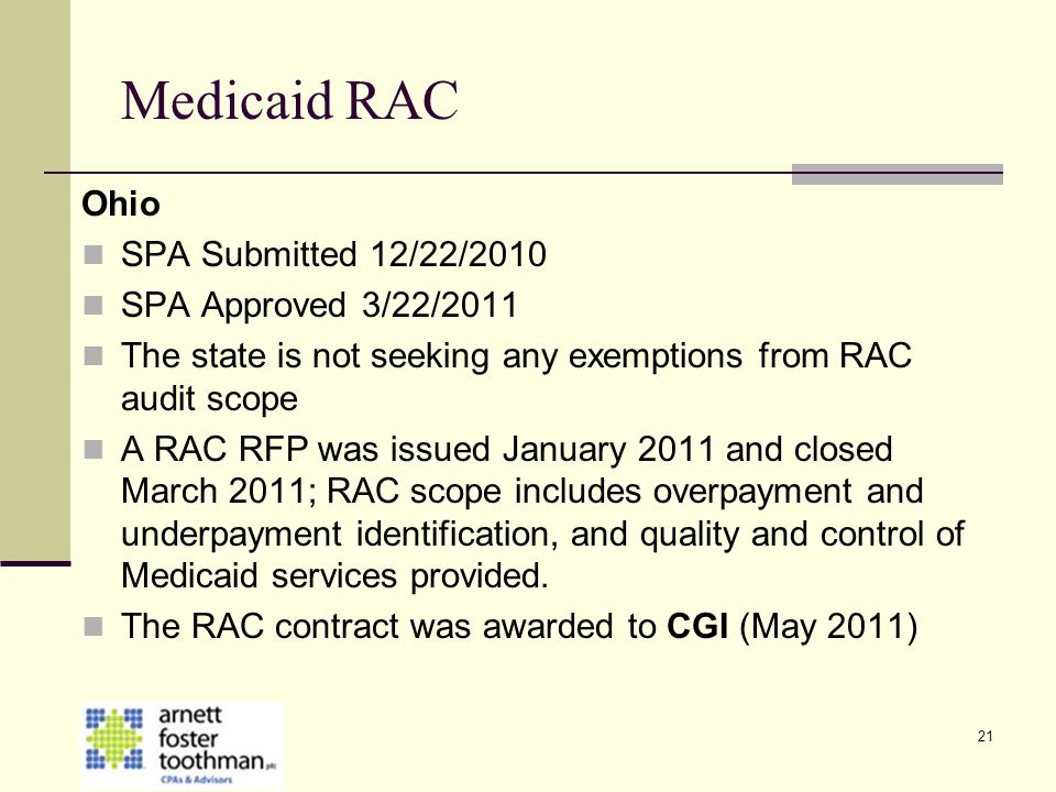 21 Medicaid RAC Ohio SPA Submitted 12/22/2010 SPA Approved 3/22/2011 The state is not seeking any exemptions from RAC audit scope A RAC RFP was issued
