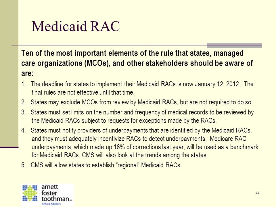 22 Medicaid RAC Ten of the most important elements of the rule that states, managed care organizations (MCOs), and other stakeholders should be aware
