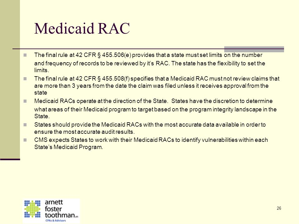 26 Medicaid RAC The final rule at 42 CFR § 455.506(e) provides that a state must set limits on the number and frequency of records to be reviewed by i