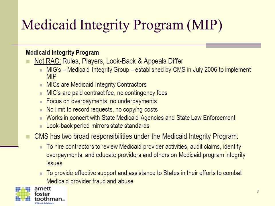 3 Medicaid Integrity Program (MIP) Medicaid Integrity Program Not RAC: Rules, Players, Look-Back & Appeals Differ MIG's – Medicaid Integrity Group – e