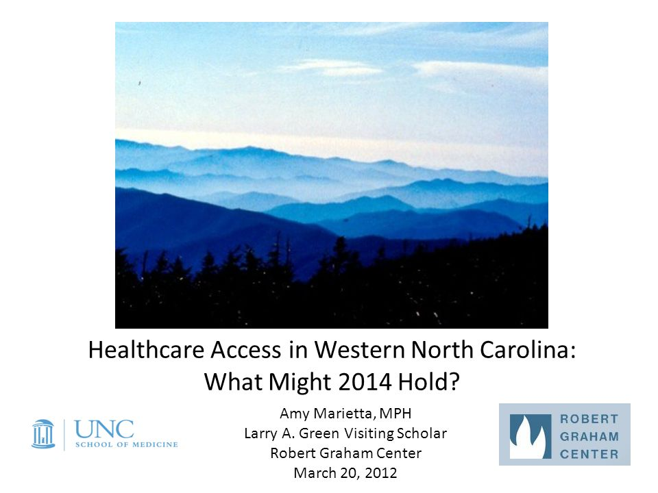 Objectives Present overview of demographic profile of WNC Describe some characteristics of the healthcare workforce in WNC, focusing on access to primary care Identify current healthcare infrastructure in WNC, focusing on federally-funded sites Present an idea of some challenges that WNC may face in 2014 with the changes in Medicaid enrollment