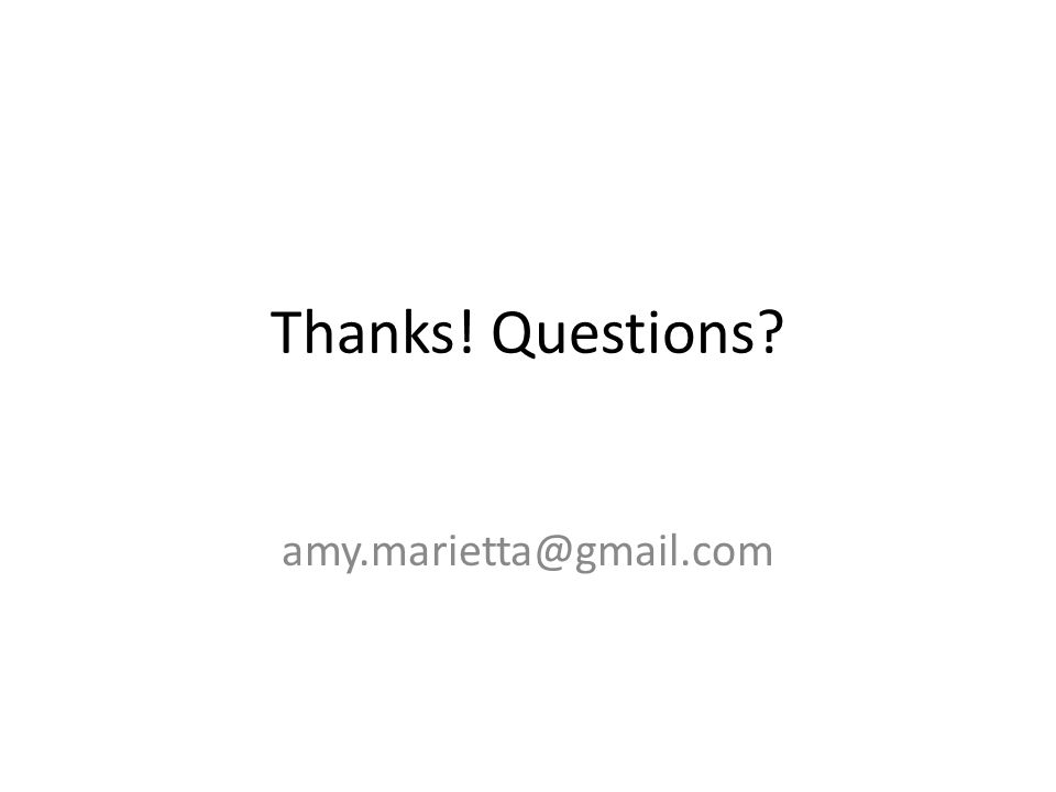 Thanks! Questions? amy.marietta@gmail.com